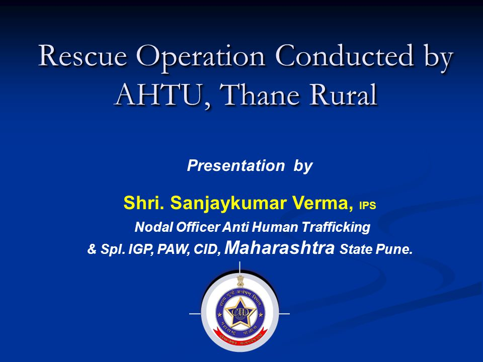 Rescue Operation Conducted by AHTU, Thane Rural Presentation by Shri.