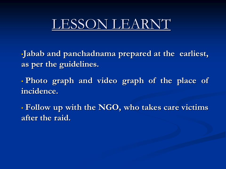 LESSON LEARNT Jabab and panchadnama prepared at the earliest, as per the guidelines. Jabab and panchadnama prepared at the earliest, as per the guidel