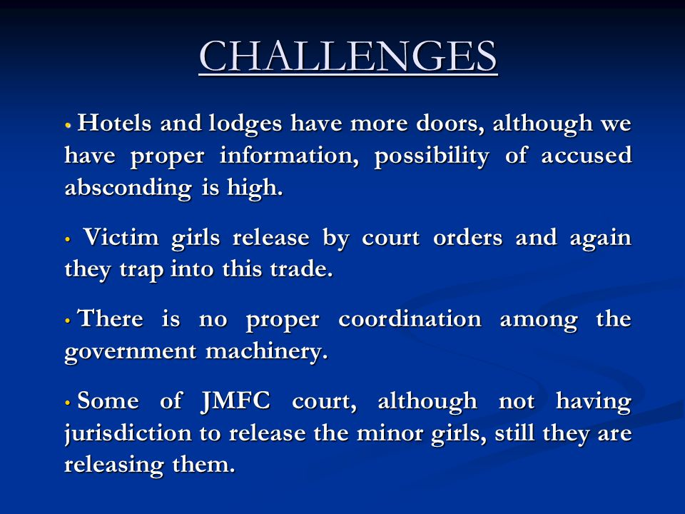 CHALLENGES Hotels and lodges have more doors, although we have proper information, possibility of accused absconding is high. Hotels and lodges have m