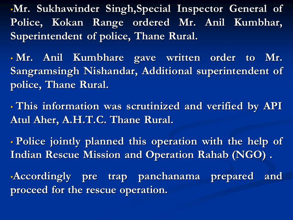 Mr. Sukhawinder Singh,Special Inspector General of Police, Kokan Range ordered Mr. Anil Kumbhar, Superintendent of police, Thane Rural. Mr. Sukhawinde