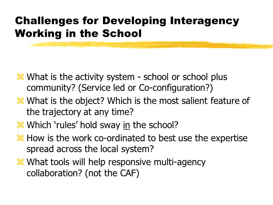 Challenges for Developing Interagency Working in the School zWhat is the activity system - school or school plus community? (Service led or Co-configu