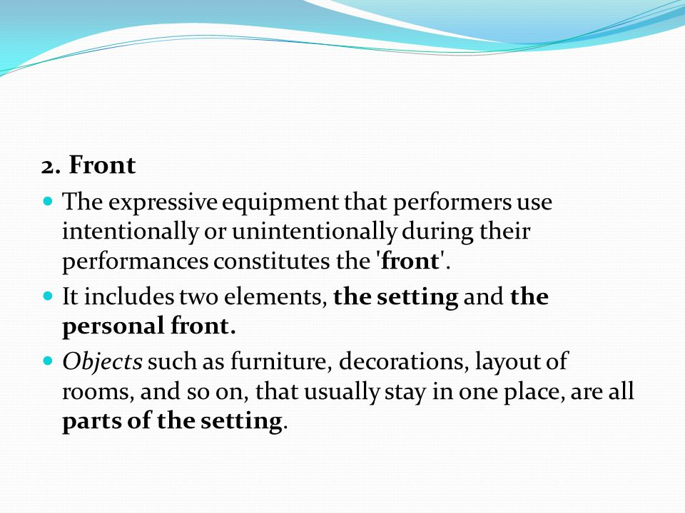 2. Front The expressive equipment that performers use intentionally or unintentionally during their performances constitutes the 'front'. It includes