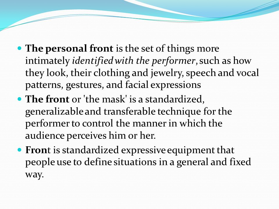 The personal front is the set of things more intimately identified with the performer, such as how they look, their clothing and jewelry, speech and v