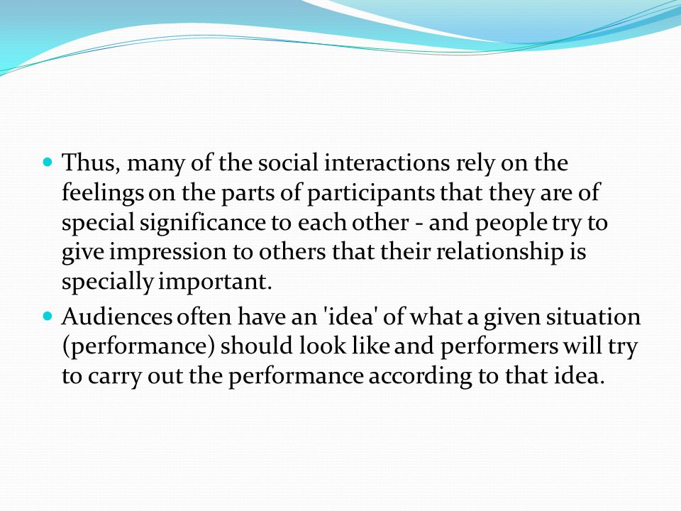 Thus, many of the social interactions rely on the feelings on the parts of participants that they are of special significance to each other - and peop