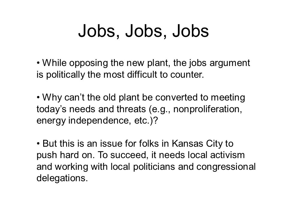 Jobs, Jobs, Jobs While opposing the new plant, the jobs argument is politically the most difficult to counter.