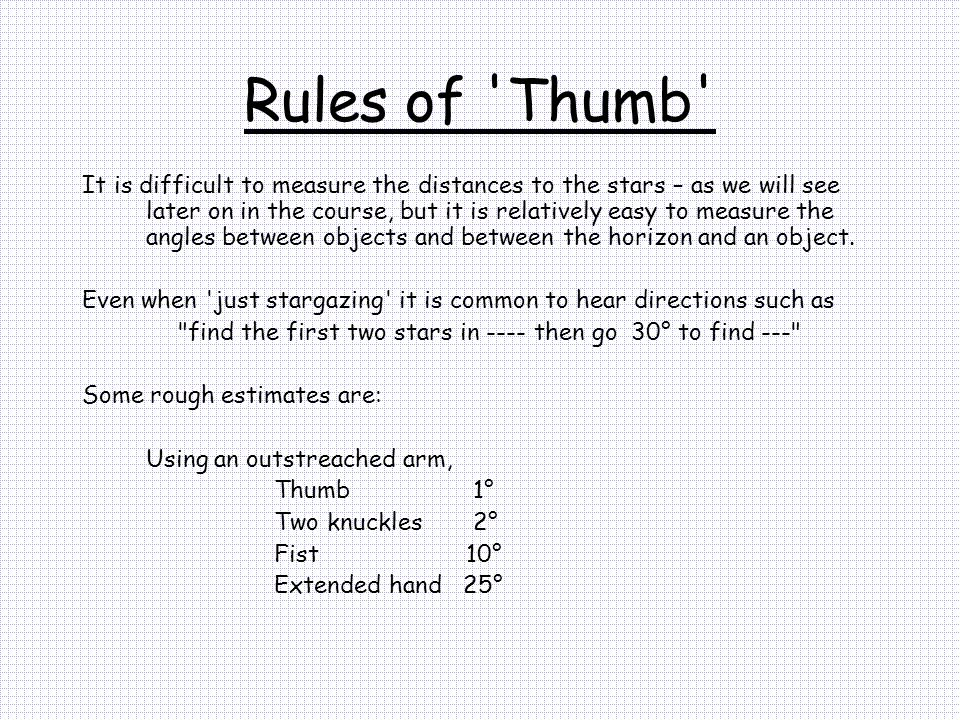 Rules of 'Thumb' It is difficult to measure the distances to the stars – as we will see later on in the course, but it is relatively easy to measure t