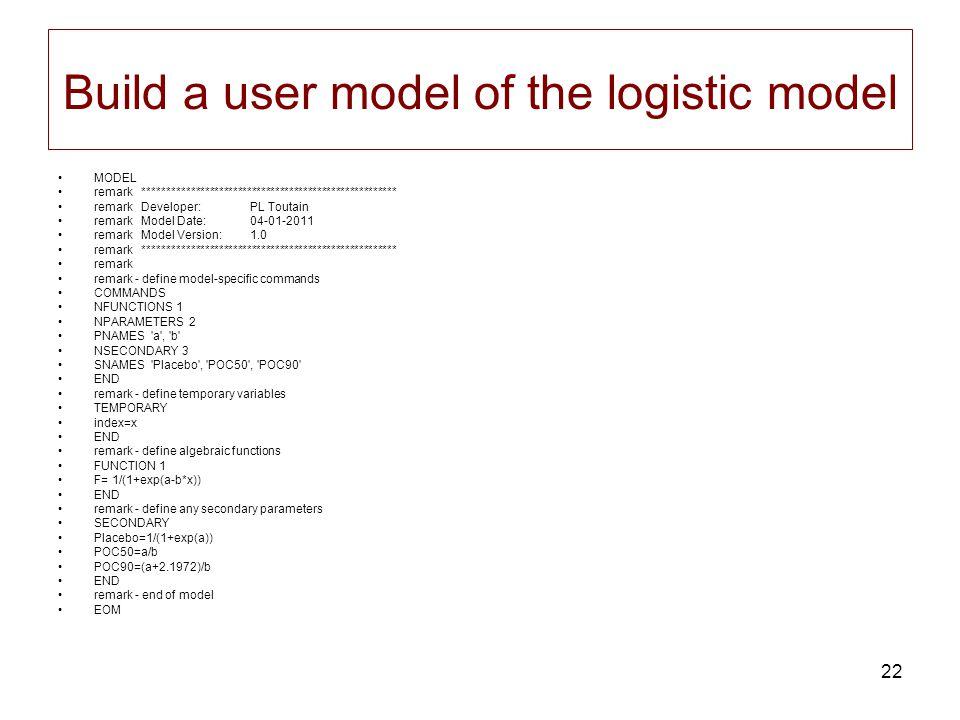 22 Build a user model of the logistic model MODEL remark ****************************************************** remark Developer:PL Toutain remark Mod