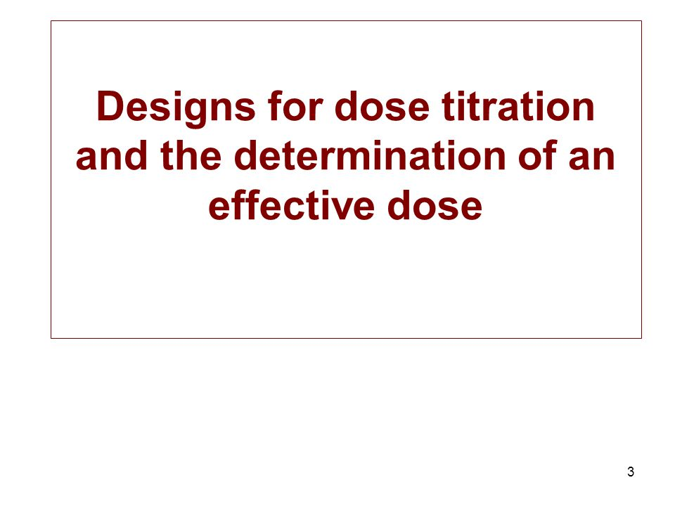 3 Designs for dose titration and the determination of an effective dose