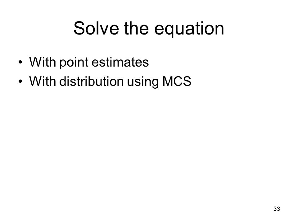33 Solve the equation With point estimates With distribution using MCS