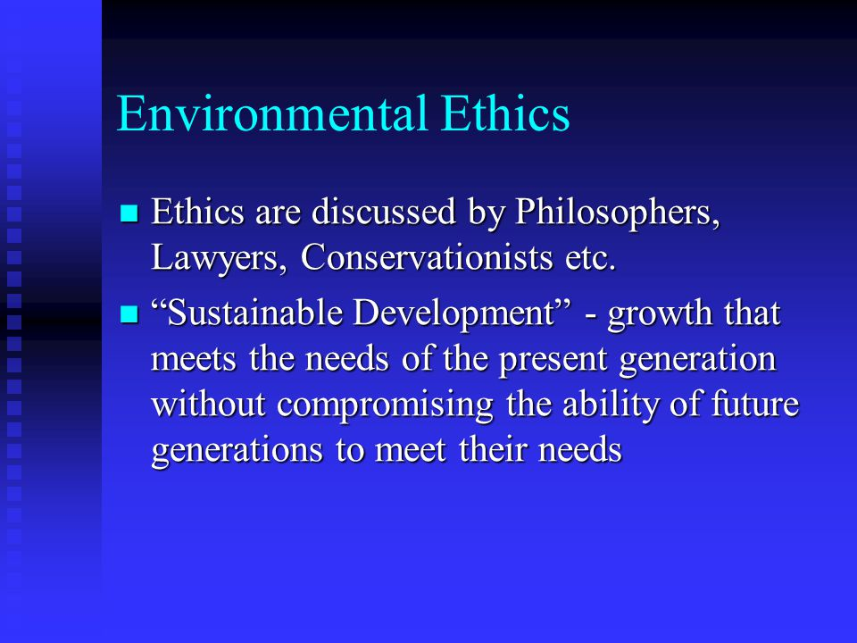 Environmental Ethics Can Economic Growth and Environmental Protection occur simultaneously.