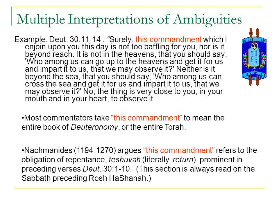Multiple Interpretations of Ambiguities Example: Deut. 30:11-14 : Surely, this commandment which I enjoin upon you this day is not too baffling for yo
