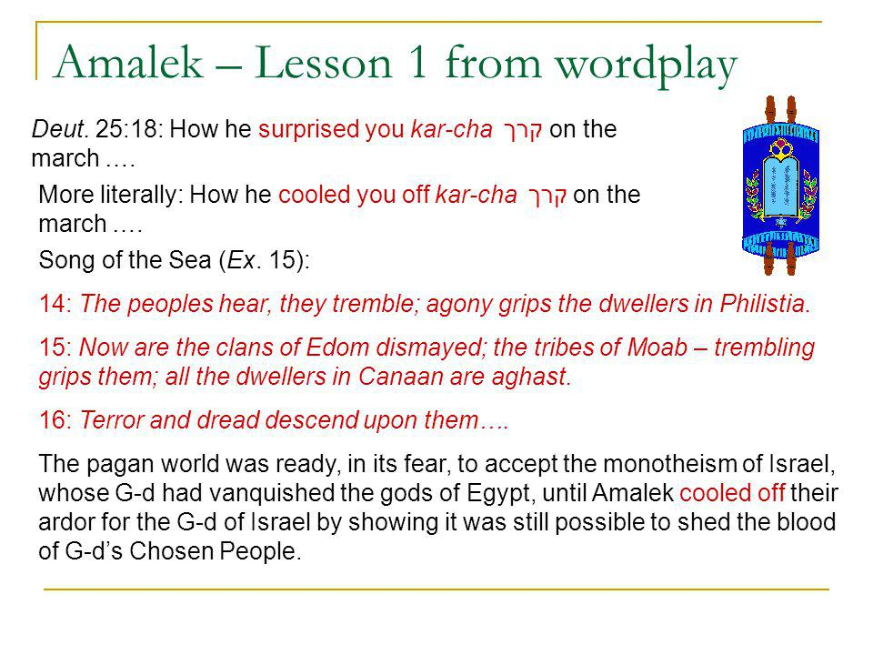 Amalek – Lesson 1 from wordplay Deut. 25:18: How he surprised you kar-cha קרך on the march ….