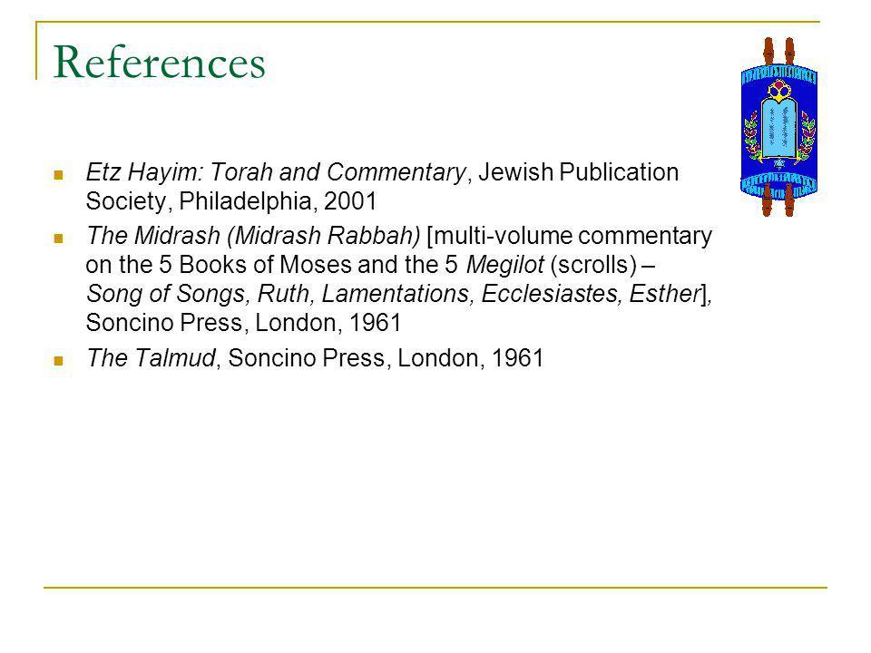 References Etz Hayim: Torah and Commentary, Jewish Publication Society, Philadelphia, 2001 The Midrash (Midrash Rabbah) [multi-volume commentary on th