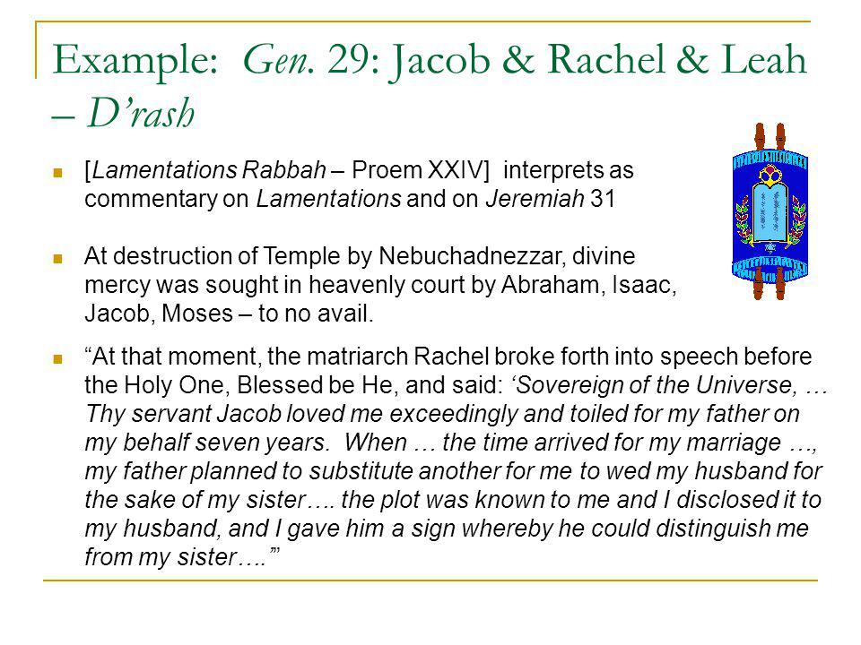 Example: Gen. 29: Jacob & Rachel & Leah – Drash [Lamentations Rabbah – Proem XXIV] interprets as commentary on Lamentations and on Jeremiah 31 At dest