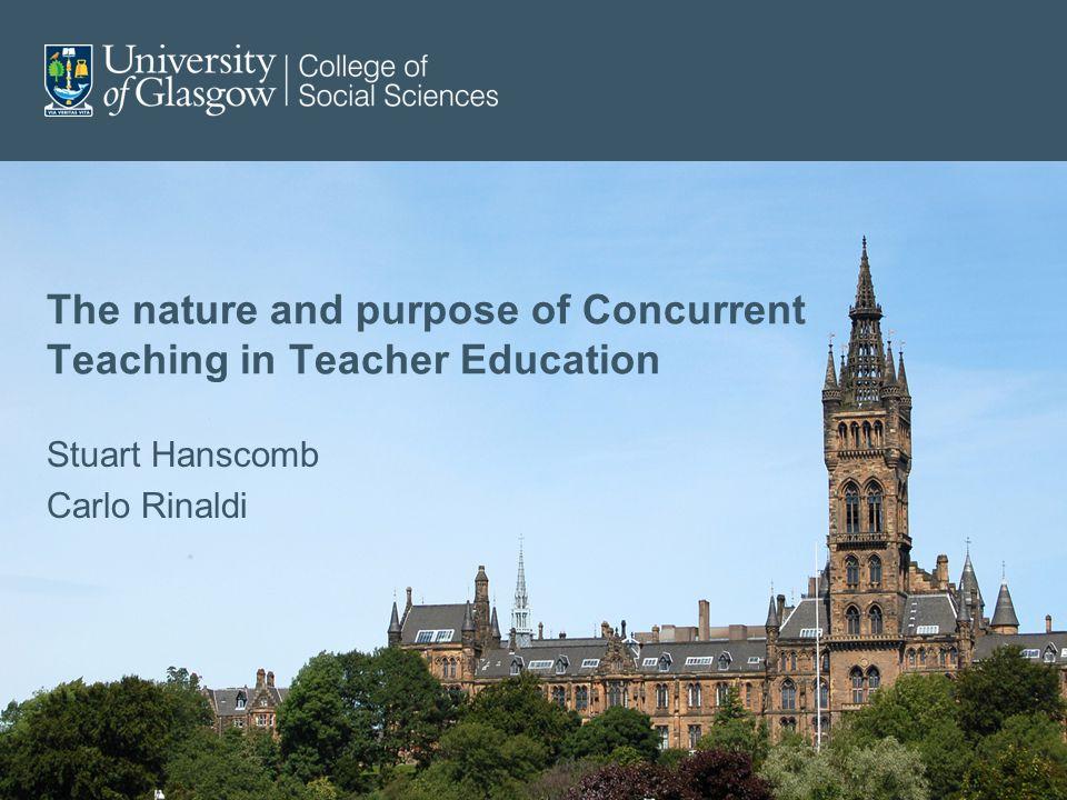 The nature and purpose of Concurrent Teaching in Teacher Education Stuart Hanscomb Carlo Rinaldi