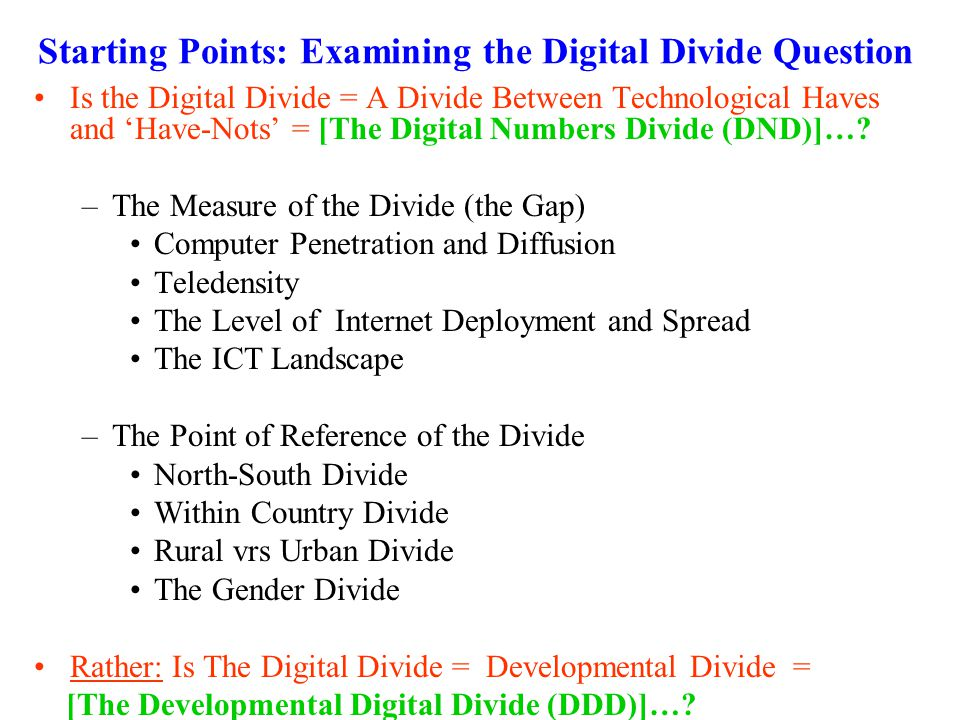 Starting Points: Examining the Digital Divide Question Is the Digital Divide = A Divide Between Technological Haves and Have-Nots = [The Digital Numbe