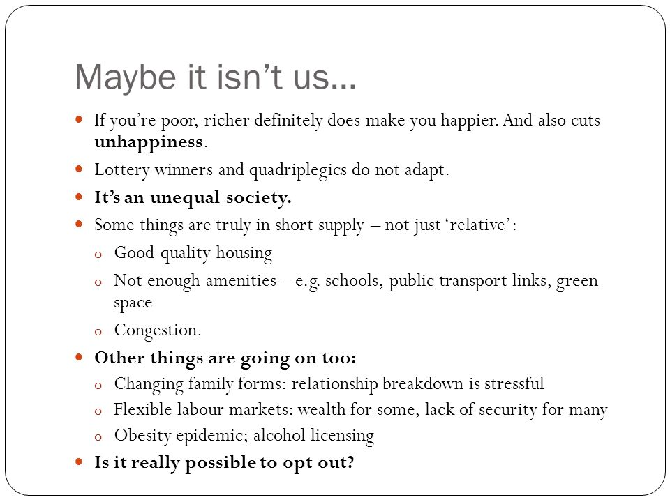Maybe it isnt us… If youre poor, richer definitely does make you happier.