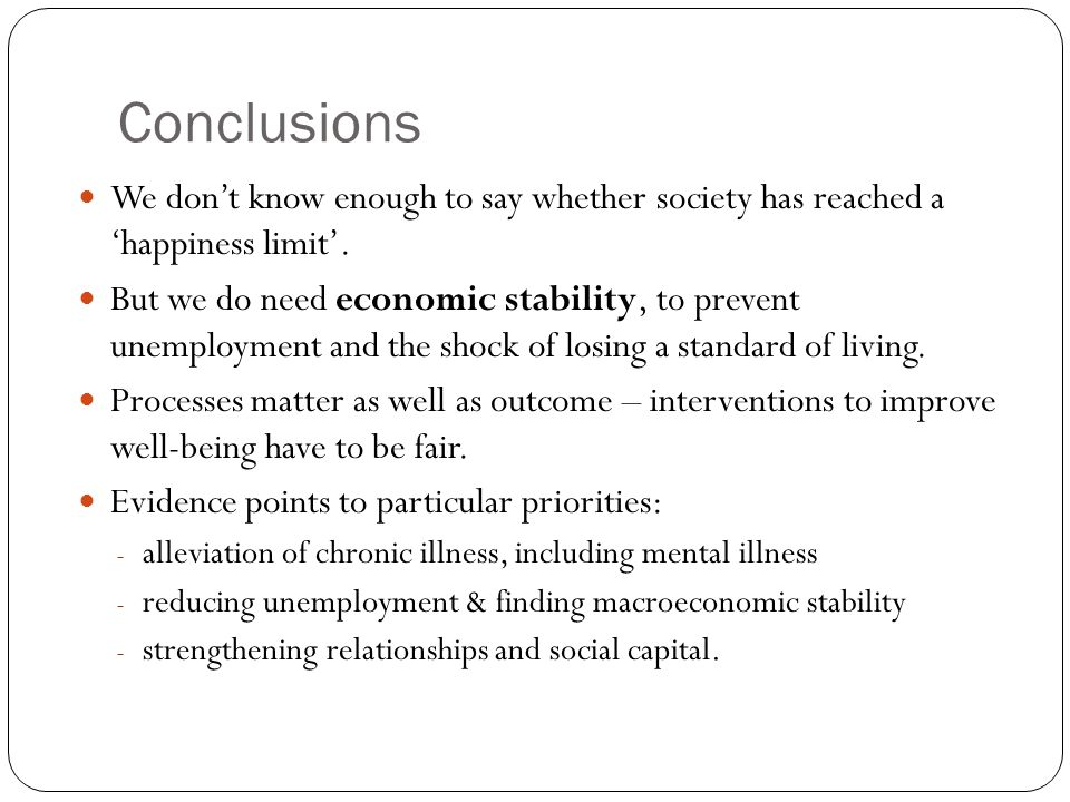 Conclusions We dont know enough to say whether society has reached a happiness limit.
