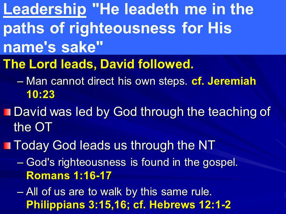 Leadership He leadeth me in the paths of righteousness for His name s sake The Lord leads, David followed.