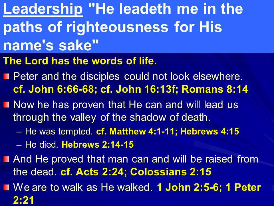 Leadership He leadeth me in the paths of righteousness for His name s sake The Lord has the words of life.