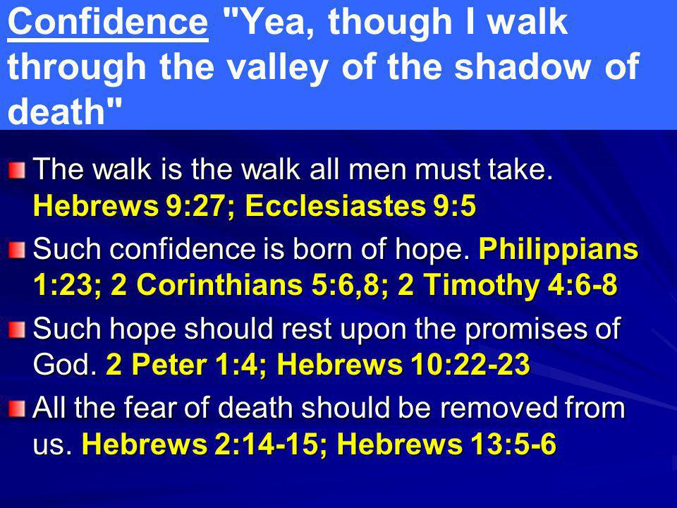 Confidence Yea, though I walk through the valley of the shadow of death The walk is the walk all men must take.