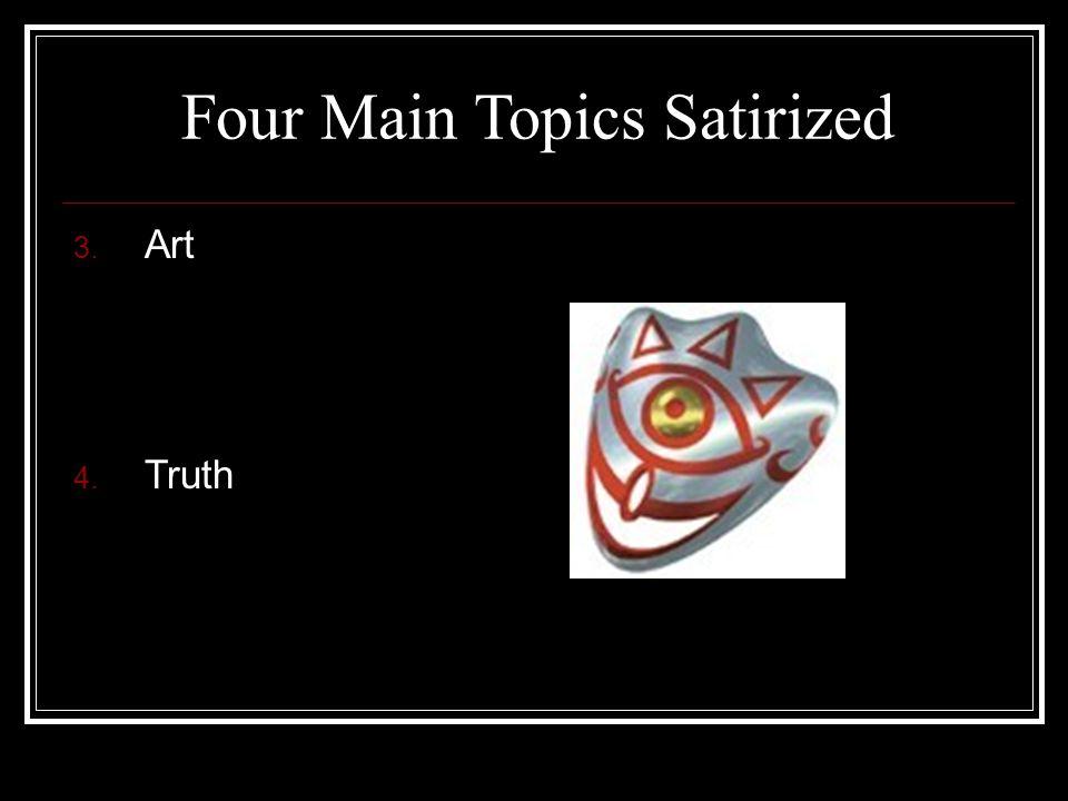 Four Main Topics Satirized 3. Art 4. Truth