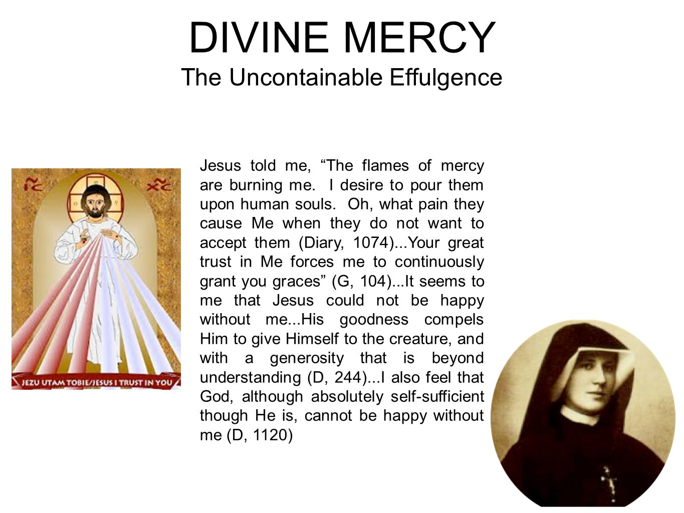 DIVINE MERCY The Uncontainable Effulgence Jesus told me, The flames of mercy are burning me.