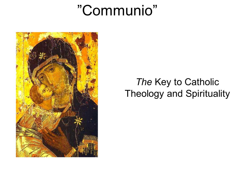 Communio The Key to Catholic Theology and Spirituality