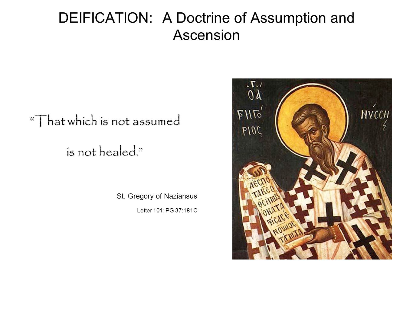 DEIFICATION: A Doctrine of Assumption and Ascension That which is not assumed is not healed.