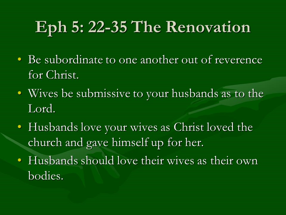 Eph 5: 22-35 The Renovation Be subordinate to one another out of reverence for Christ.Be subordinate to one another out of reverence for Christ. Wives