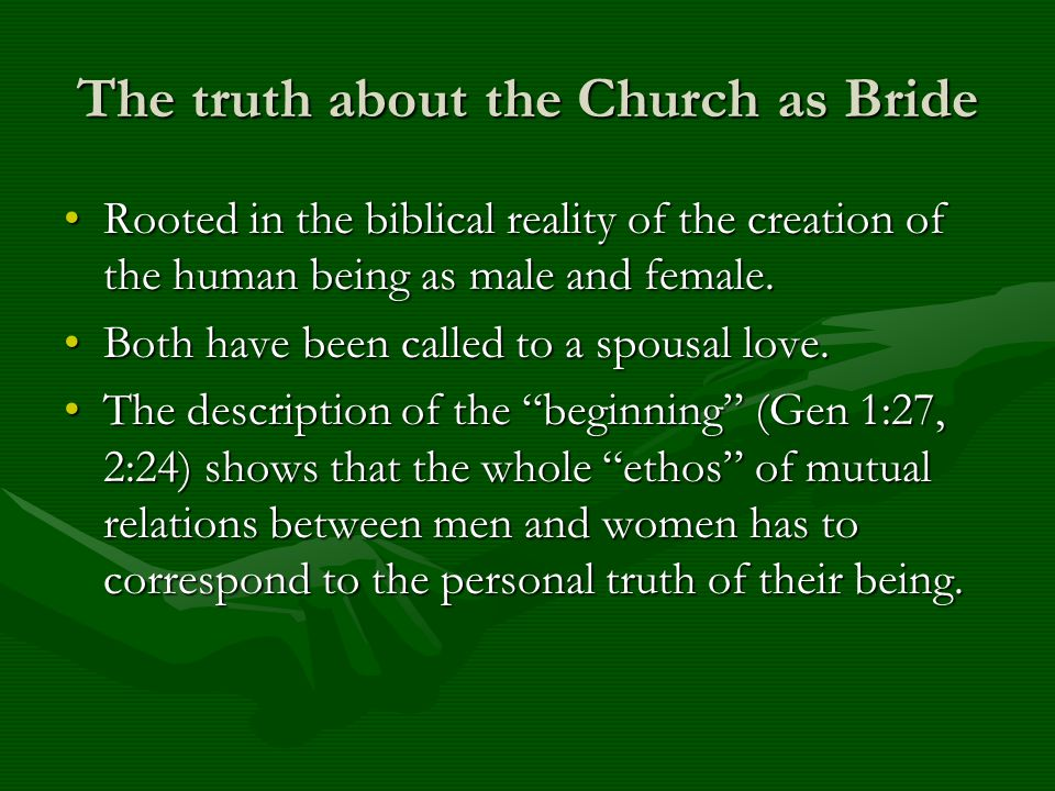 The truth about the Church as Bride Rooted in the biblical reality of the creation of the human being as male and female.Rooted in the biblical realit
