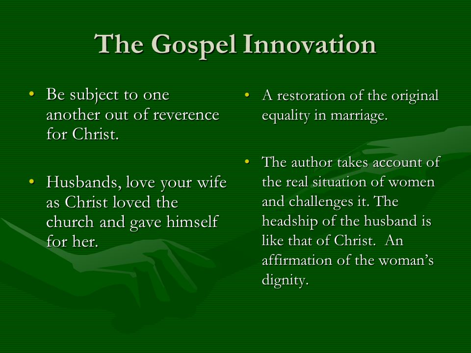 The Gospel Innovation Be subject to one another out of reverence for Christ.Be subject to one another out of reverence for Christ. Husbands, love your