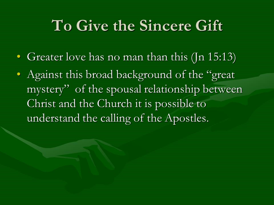 To Give the Sincere Gift Greater love has no man than this (Jn 15:13)Greater love has no man than this (Jn 15:13) Against this broad background of the