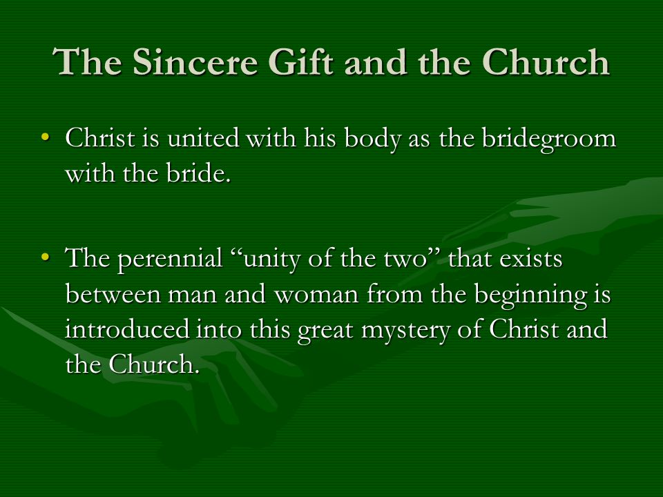 The Sincere Gift and the Church Christ is united with his body as the bridegroom with the bride.Christ is united with his body as the bridegroom with