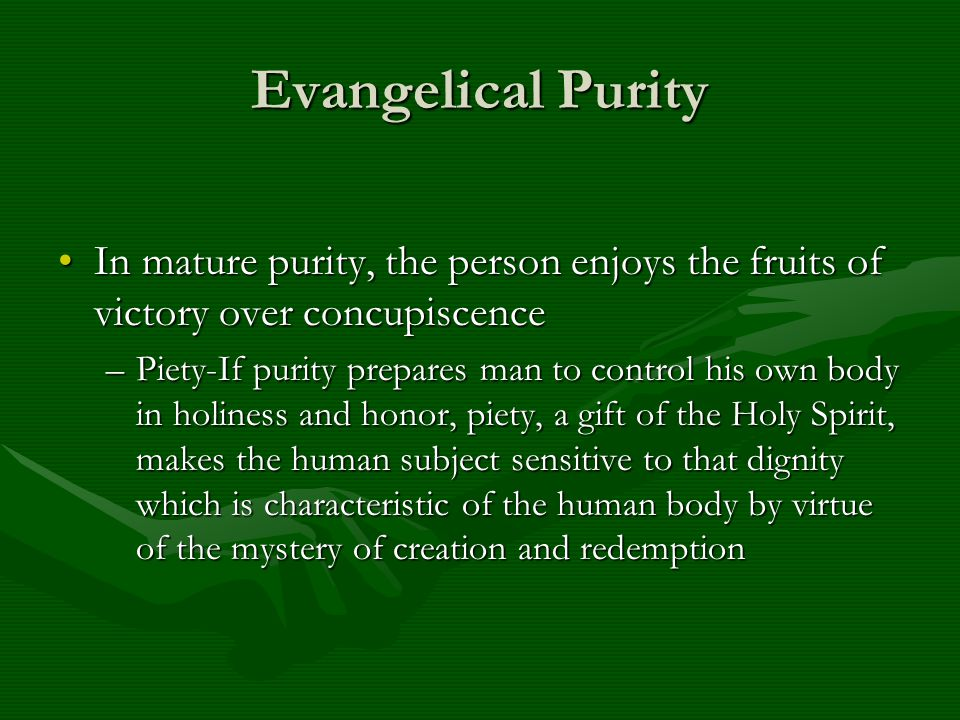 Evangelical Purity In mature purity, the person enjoys the fruits of victory over concupiscenceIn mature purity, the person enjoys the fruits of victo