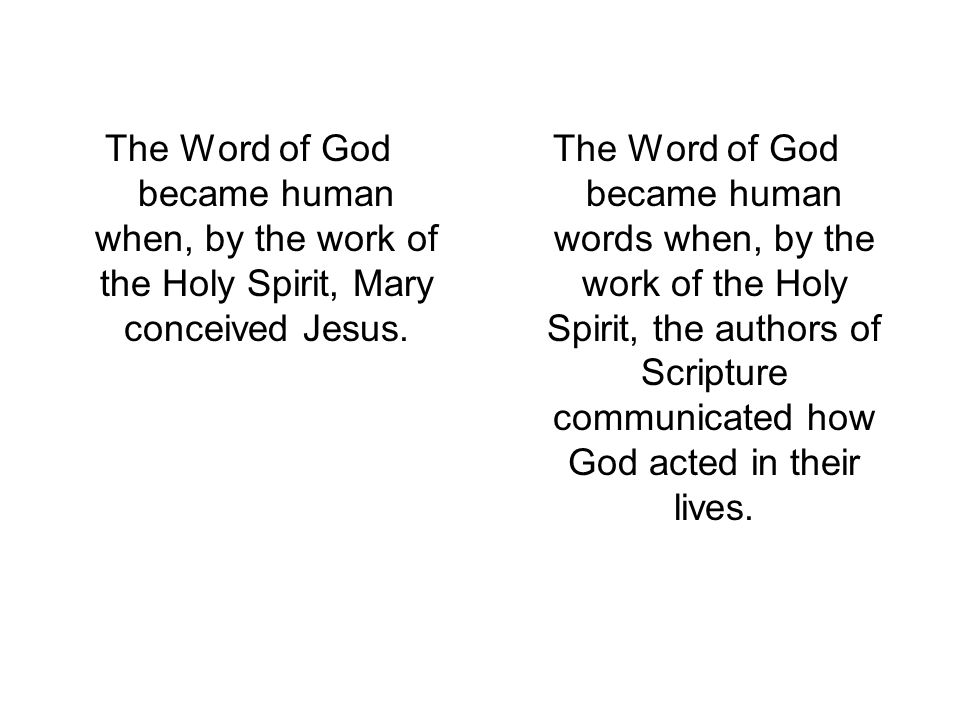 The Word of God became human when, by the work of the Holy Spirit, Mary conceived Jesus.