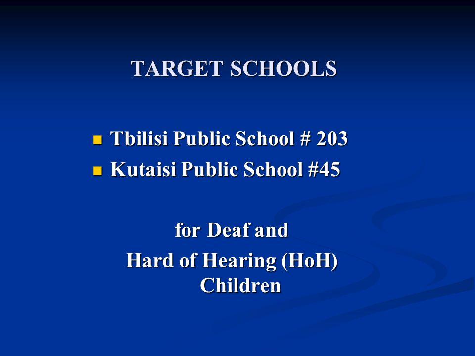 TARGET SCHOOLS Tbilisi Public School # 203 Tbilisi Public School # 203 Kutaisi Public School #45 Kutaisi Public School #45 for Deaf and Hard of Hearin