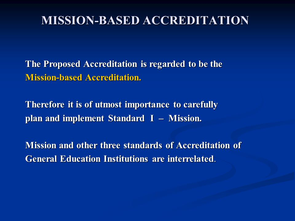 MISSION-BASED ACCREDITATION The Proposed Accreditation is regarded to be the Mission-based Accreditation.