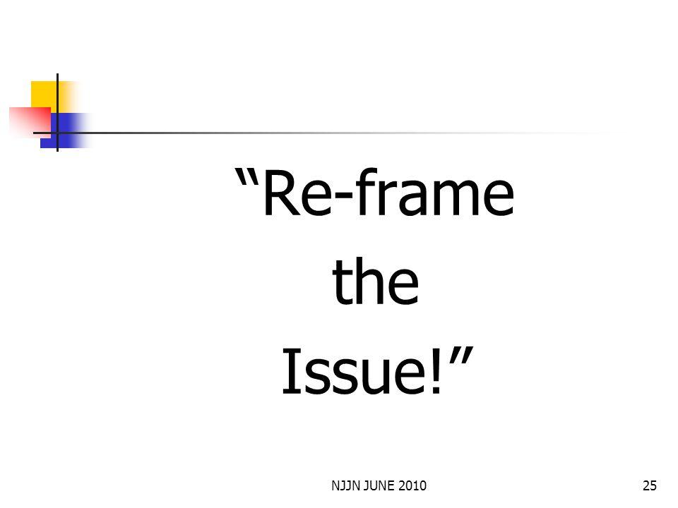 NJJN JUNE 201025 Re-frame the Issue!