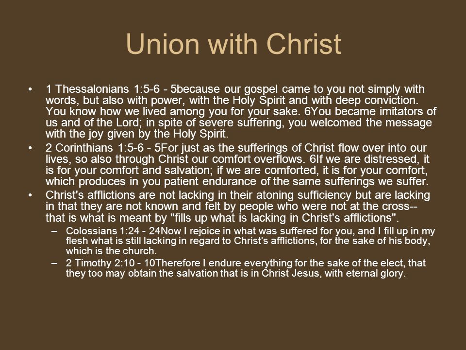 Union with Christ 1 Thessalonians 1:5-6 - 5because our gospel came to you not simply with words, but also with power, with the Holy Spirit and with de