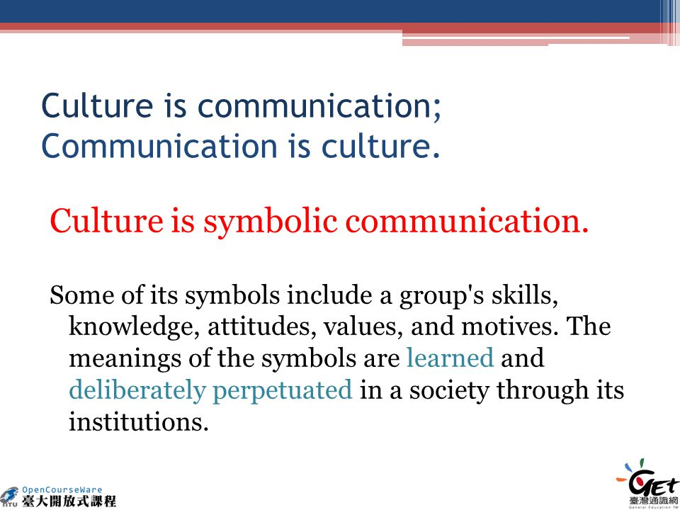 Culture is communication; Communication is culture.