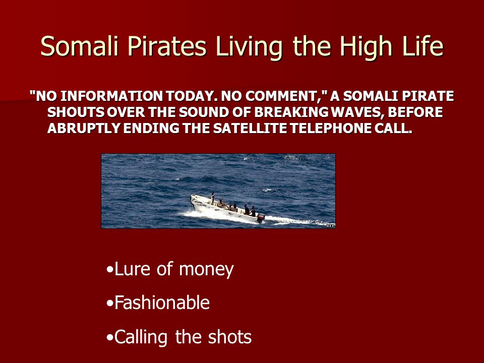 Somali Pirates Living the High Life NO INFORMATION TODAY.