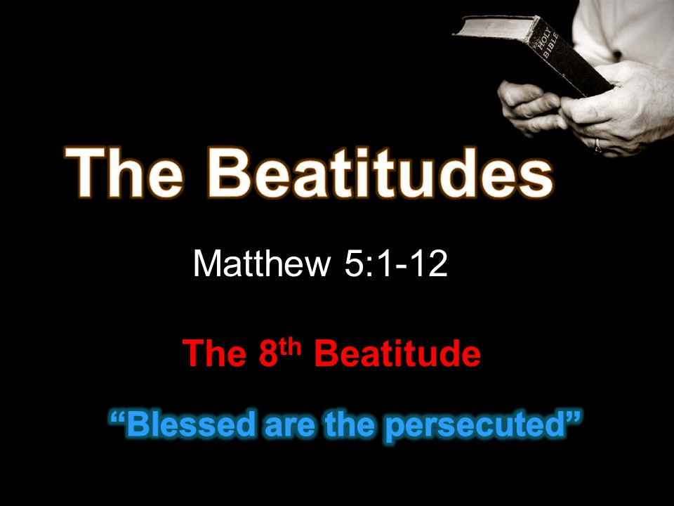 Specific - Righteous persecuted Results - Kingdom of heaven Principle - Endurance Application - Hardships are common The 8 th Beatitude