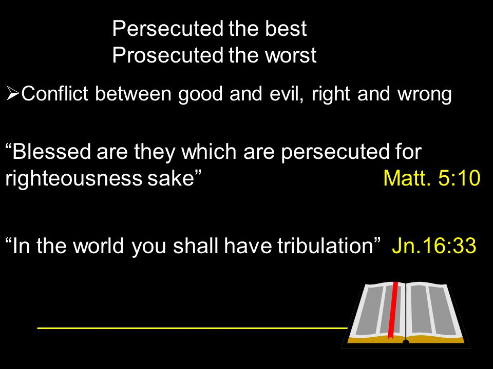 2 Tim.3:12 all who desire to live godly in Christ Jesus will suffer persecution.