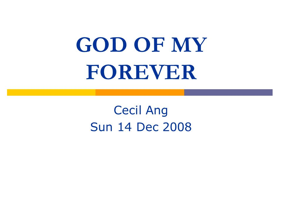 GOD OF MY FOREVER Cecil Ang Sun 14 Dec 2008
