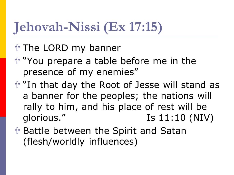 Jehovah-Nissi (Ex 17:15) The LORD my banner You prepare a table before me in the presence of my enemies In that day the Root of Jesse will stand as a