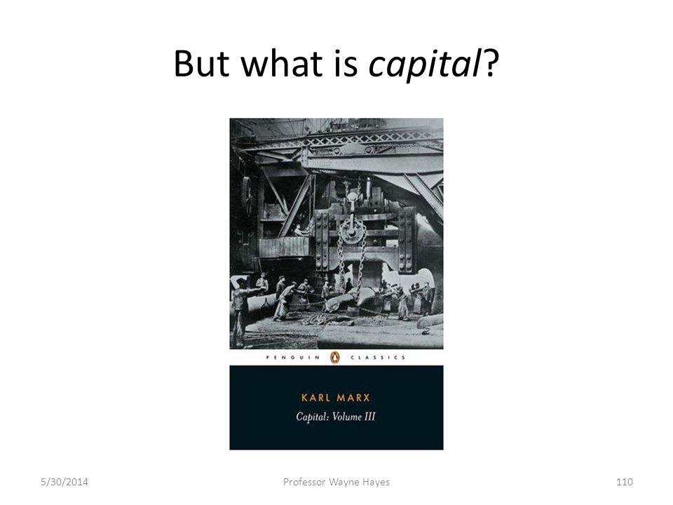 But what is capital? 5/30/2014Professor Wayne Hayes110