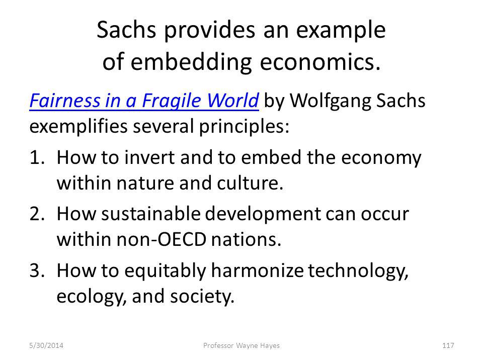 Sachs provides an example of embedding economics. Fairness in a Fragile WorldFairness in a Fragile World by Wolfgang Sachs exemplifies several princip