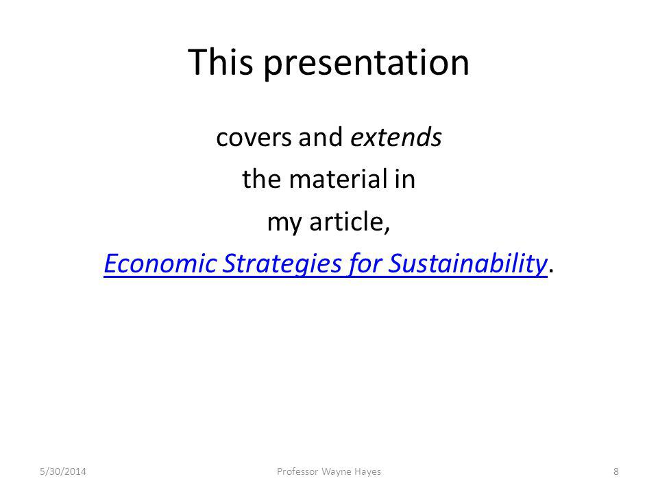 This presentation covers and extends the material in my article, Economic Strategies for SustainabilityEconomic Strategies for Sustainability. 5/30/20