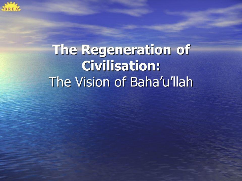 The Regeneration of Civilisation: The Vision of Bahaullah
